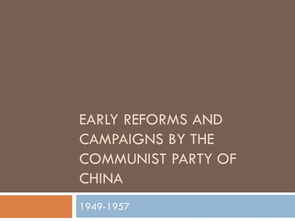 EARLY REFORMS AND CAMPAIGNS BY THE COMMUNIST PARTY OF CHINA 1949-1957