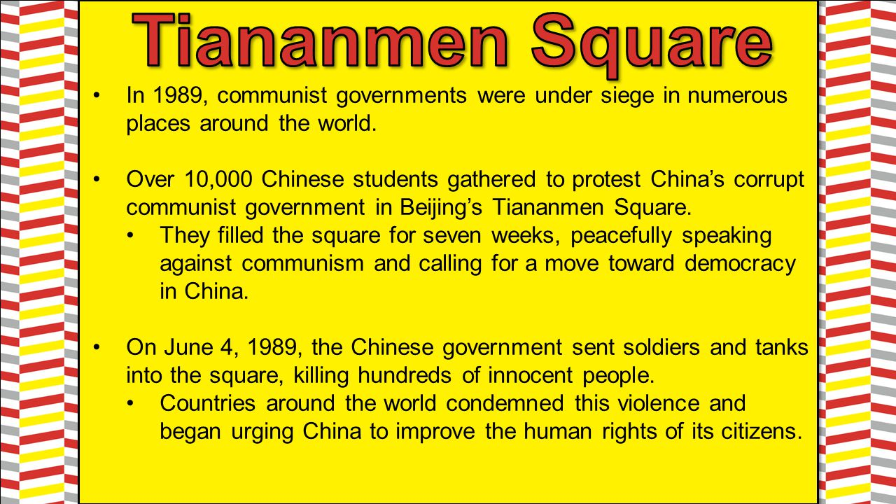 In 1989, communist governments were under siege in numerous places around the world. Over 10,000 Chinese students gathered to protest China's corrupt