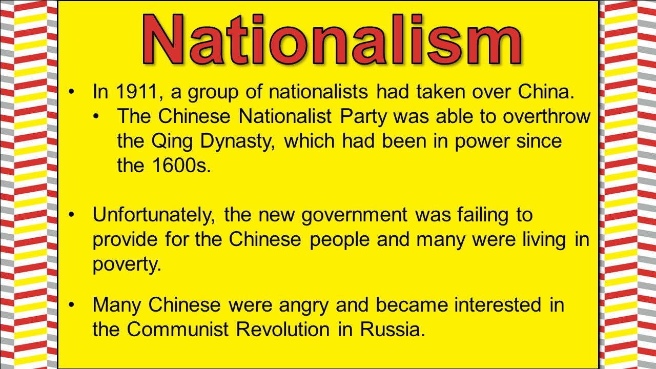 In 1911, a group of nationalists had taken over China. The Chinese Nationalist Party was able to overthrow the Qing Dynasty, which had been in power s