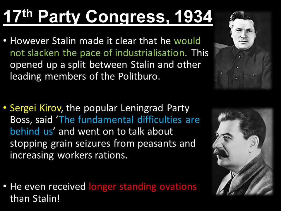 17 th Party Congress, 1934 However Stalin made it clear that he would not slacken the pace of industrialisation.