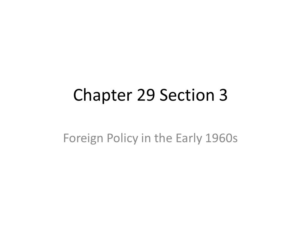 Chapter 29 Section 3 Foreign Policy in the Early 1960s