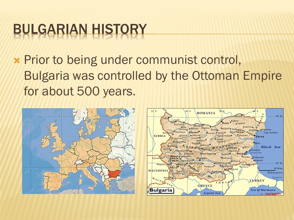  Prior to being under communist control, Bulgaria was controlled by the Ottoman Empire for about 500 years.