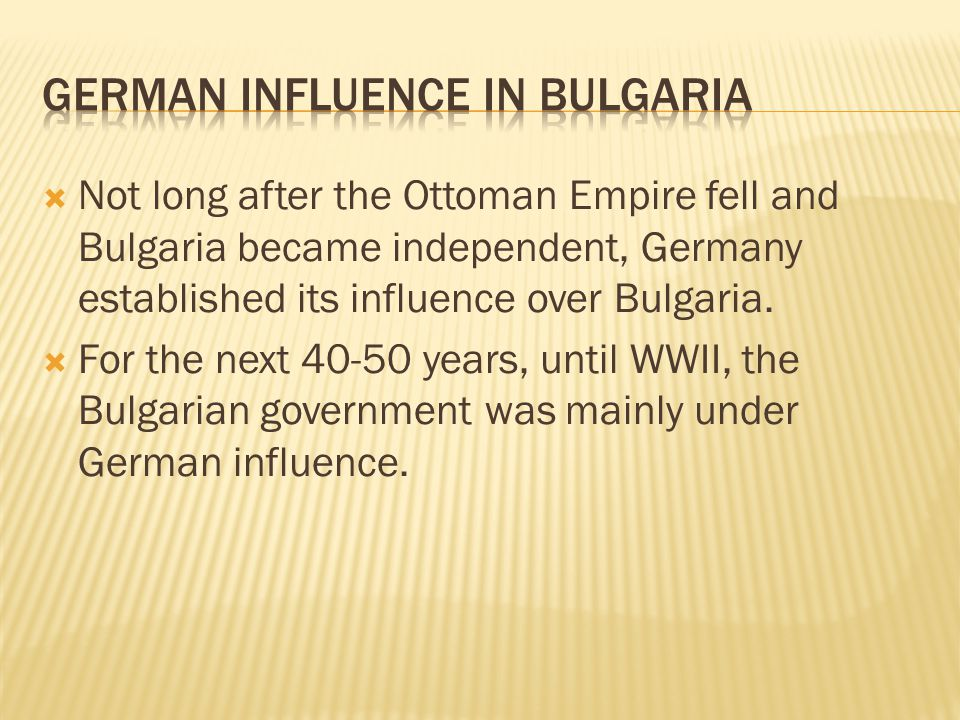  Not long after the Ottoman Empire fell and Bulgaria became independent, Germany established its influence over Bulgaria.