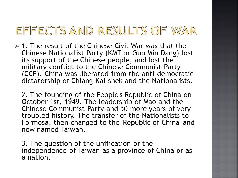  1. The result of the Chinese Civil War was that the Chinese Nationalist Party (KMT or Guo Min Dang) lost its support of the Chinese people, and lost