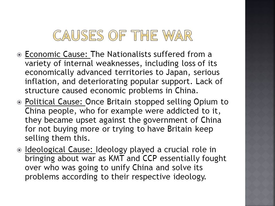  Economic Cause: The Nationalists suffered from a variety of internal weaknesses, including loss of its economically advanced territories to Japan, serious inflation, and deteriorating popular support.