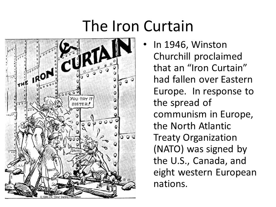 The Iron Curtain In 1946, Winston Churchill proclaimed that an Iron Curtain had fallen over Eastern Europe.