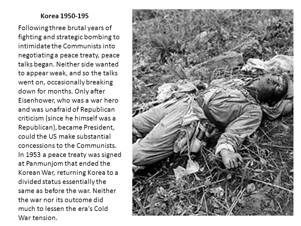 Korea 1950-195 Following three brutal years of fighting and strategic bombing to intimidate the Communists into negotiating a peace treaty, peace talks began.