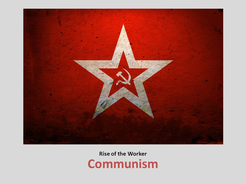 Communism Rise of the Worker