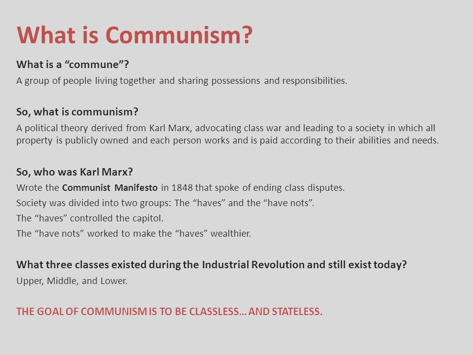 "What is Communism? What is a ""commune""? A group of people living together and sharing possessions and responsibilities. So, what is communism? A polit"