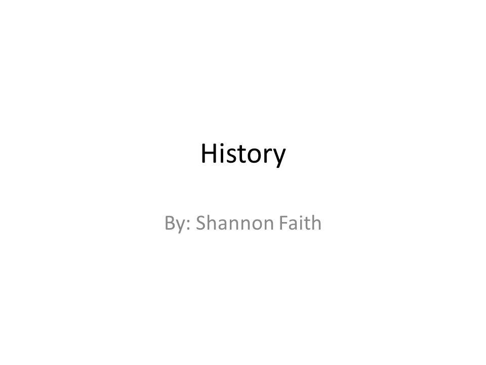 History By: Shannon Faith