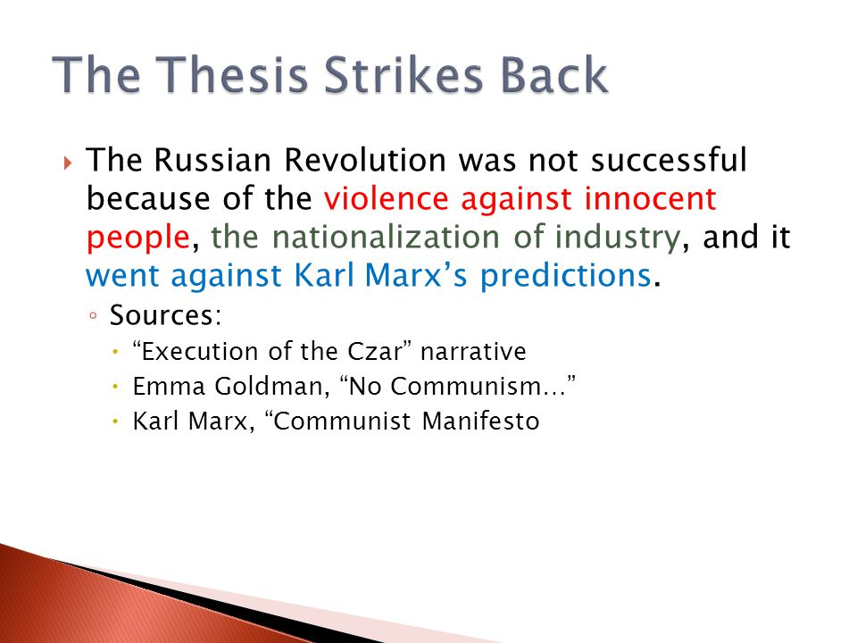  The Russian Revolution was not successful because of the violence against innocent people, the nationalization of industry, and it went against Karl Marx's predictions.