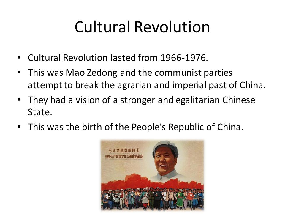 Cultural Revolution Cultural Revolution lasted from 1966-1976.