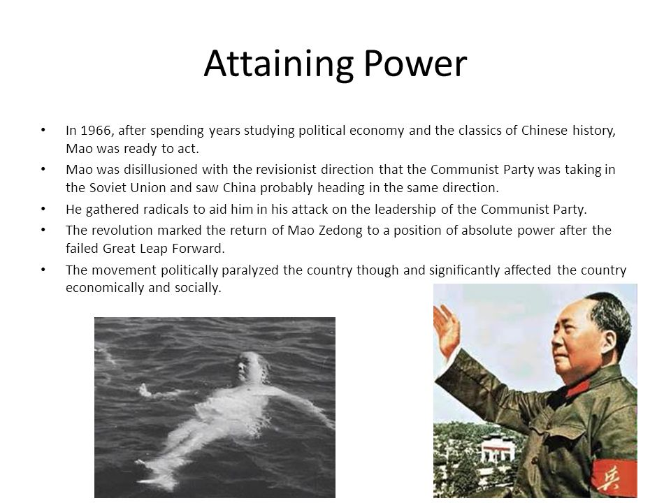 Attaining Power In 1966, after spending years studying political economy and the classics of Chinese history, Mao was ready to act.