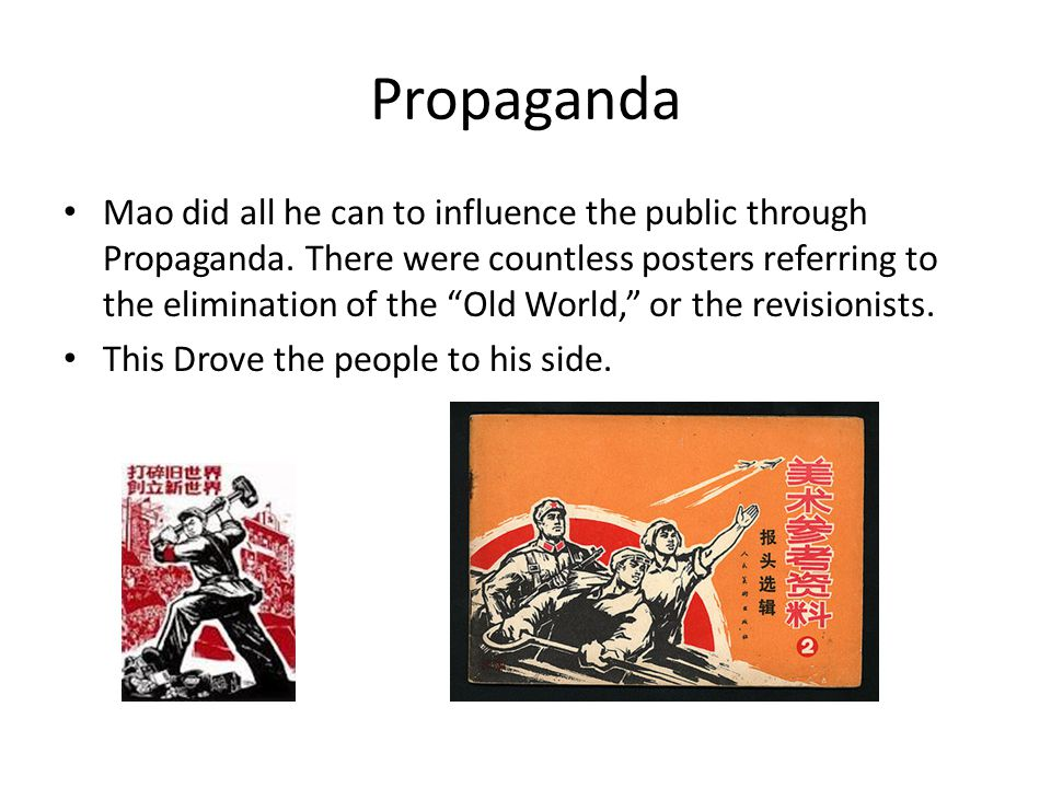Propaganda Mao did all he can to influence the public through Propaganda.