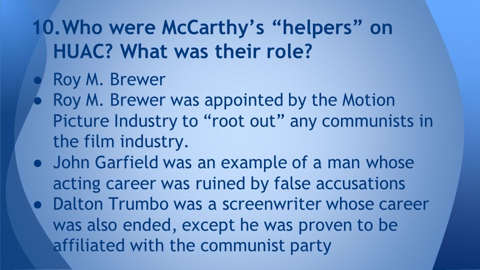 10.Who were McCarthy's helpers on HUAC.What was their role.