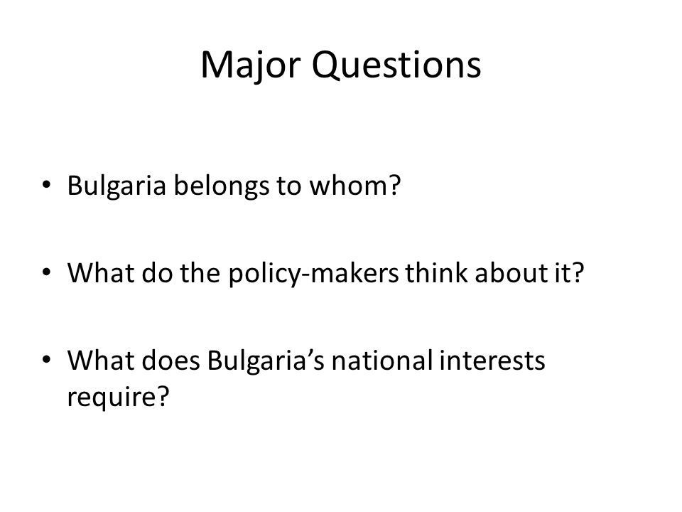 Major Questions Bulgaria belongs to whom. What do the policy-makers think about it.