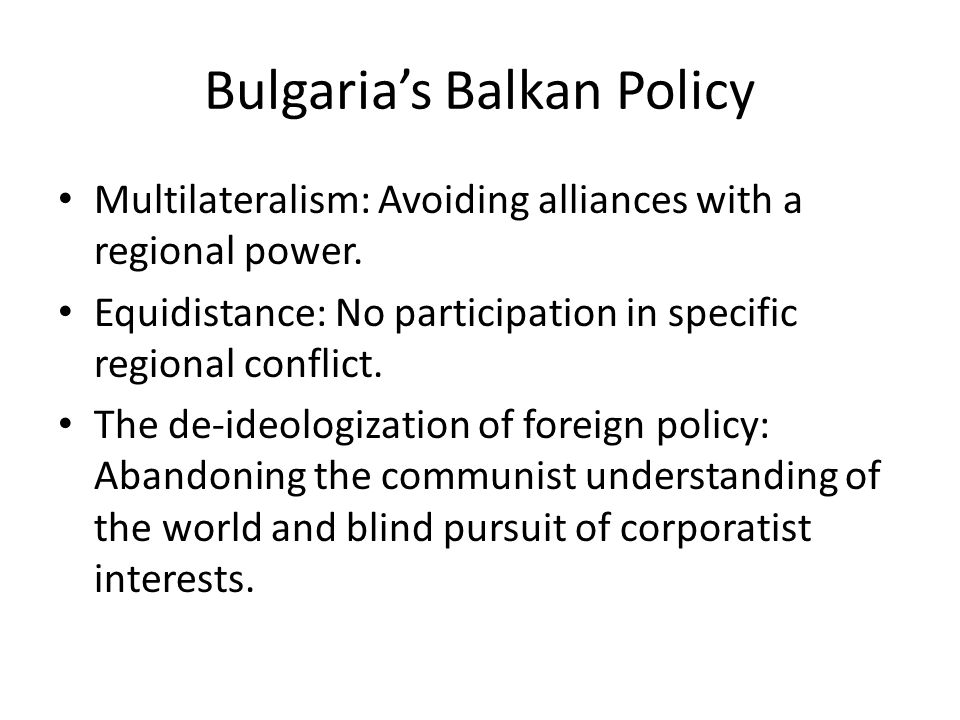 Bulgaria's Balkan Policy Multilateralism: Avoiding alliances with a regional power.