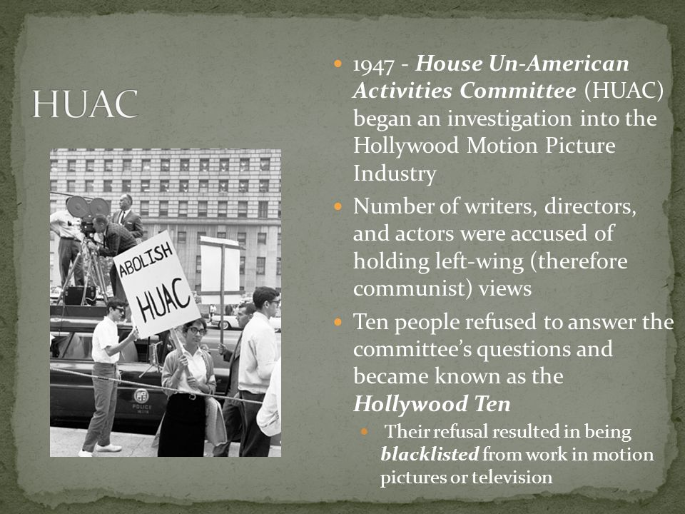 1947 - House Un-American Activities Committee (HUAC) began an investigation into the Hollywood Motion Picture Industry Number of writers, directors, a