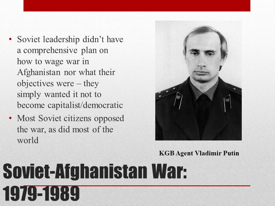 Soviet-Afghanistan War: 1979-1989 Soviet leadership didn't have a comprehensive plan on how to wage war in Afghanistan nor what their objectives were