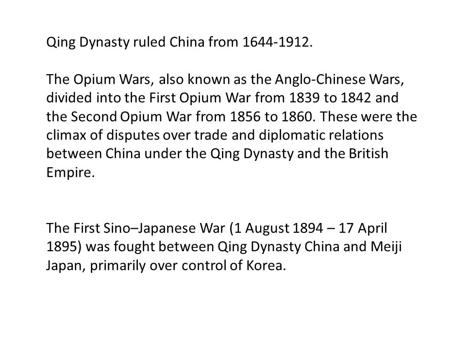 Qing Dynasty ruled China from 1644-1912. The Opium Wars, also known as the Anglo-Chinese Wars, divided into the First Opium War from 1839 to 1842 and