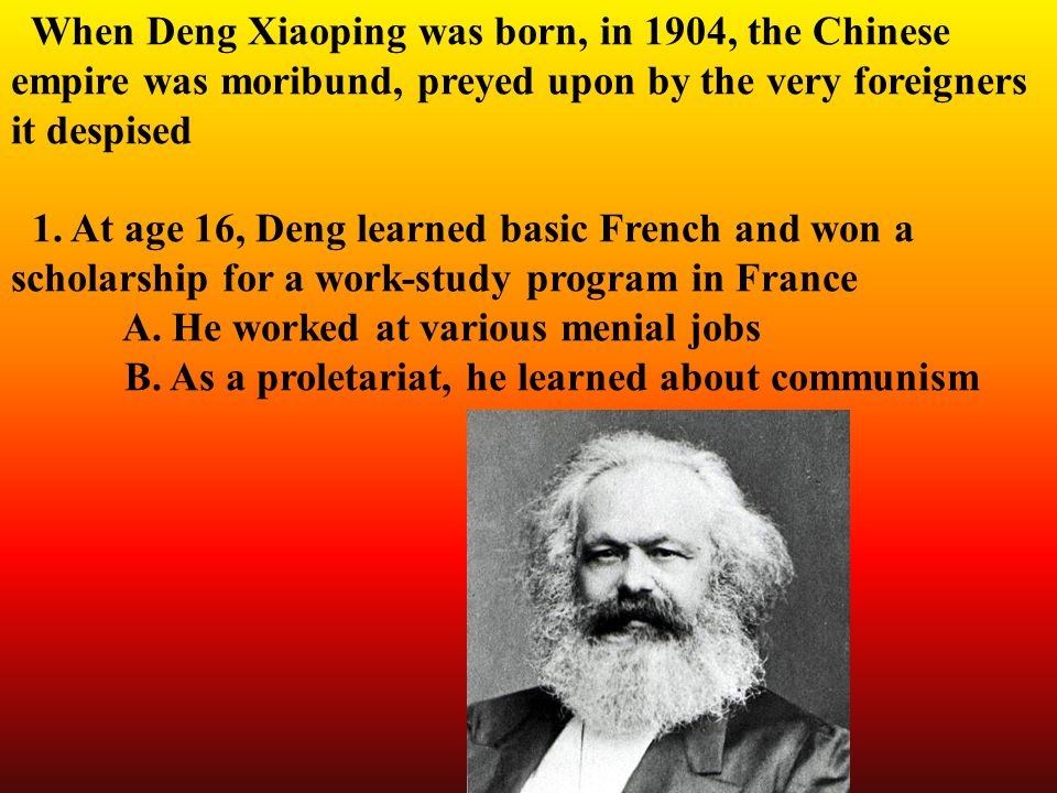 When Deng Xiaoping was born, in 1904, the Chinese empire was moribund, preyed upon by the very foreigners it despised 1.