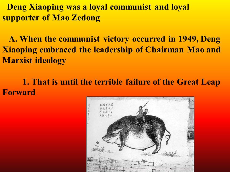 Deng Xiaoping was a loyal communist and loyal supporter of Mao Zedong A.