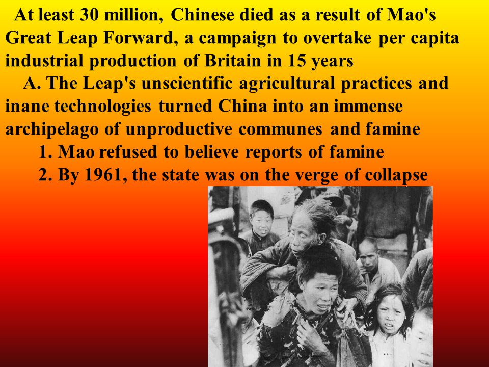 At least 30 million, Chinese died as a result of Mao s Great Leap Forward, a campaign to overtake per capita industrial production of Britain in 15 years A.