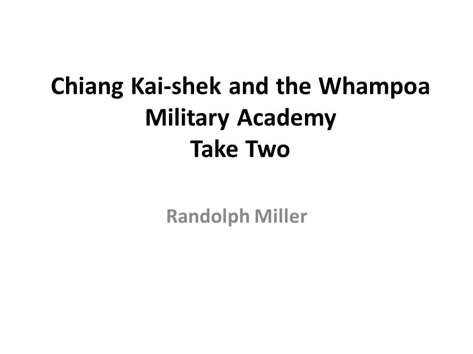 Chiang Kai-shek and the Whampoa Military Academy Take Two Randolph Miller