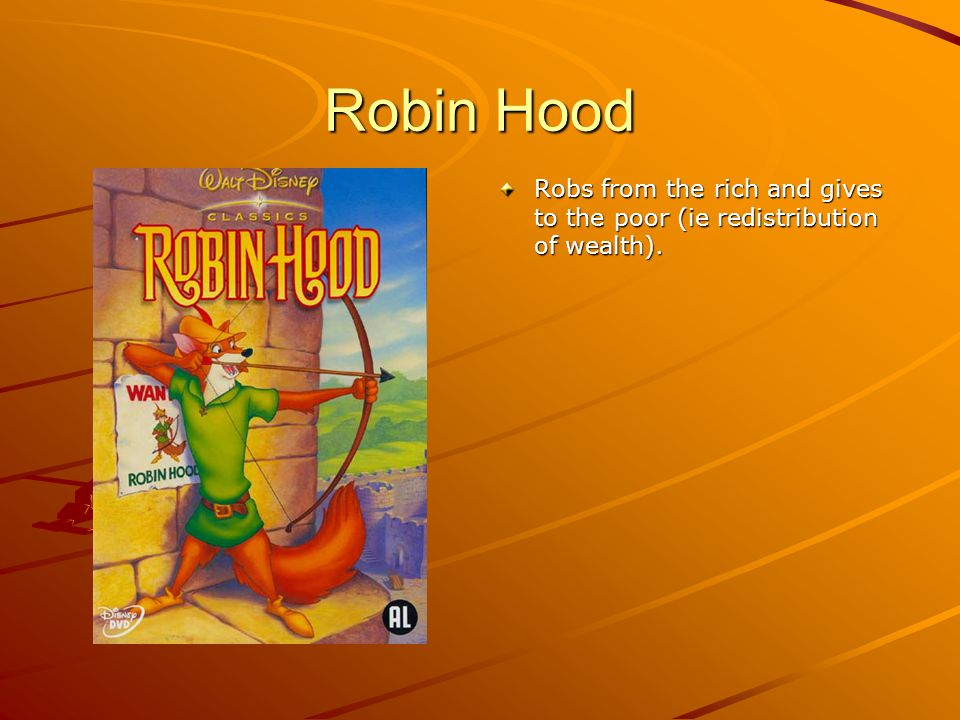 Robin Hood Robs from the rich and gives to the poor (ie redistribution of wealth).