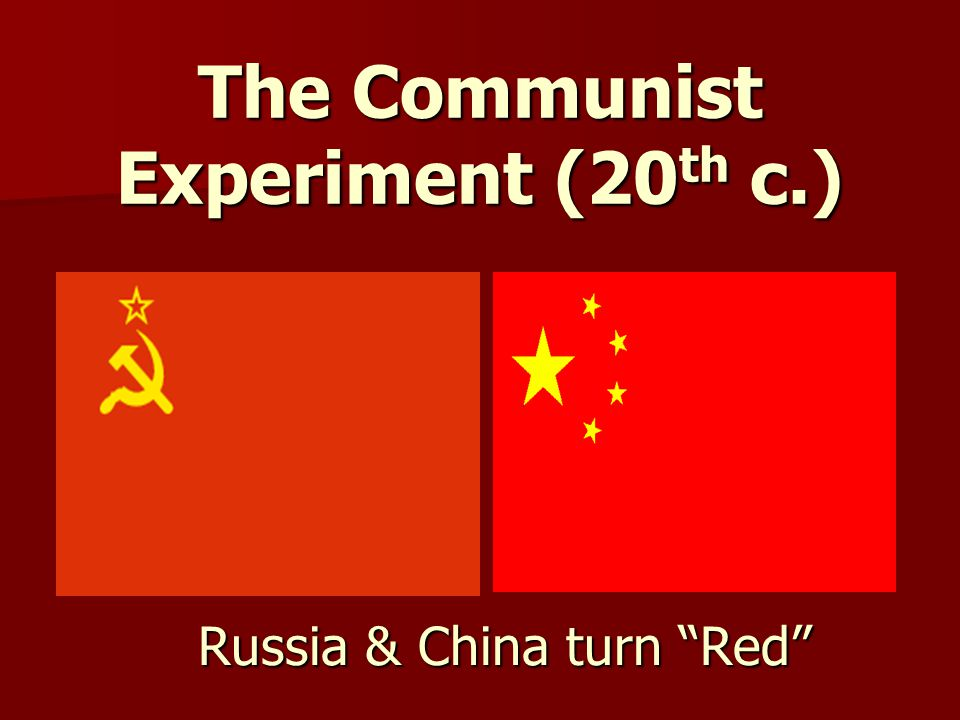 The Communist Experiment (20 th c.) Russia & China turn Red