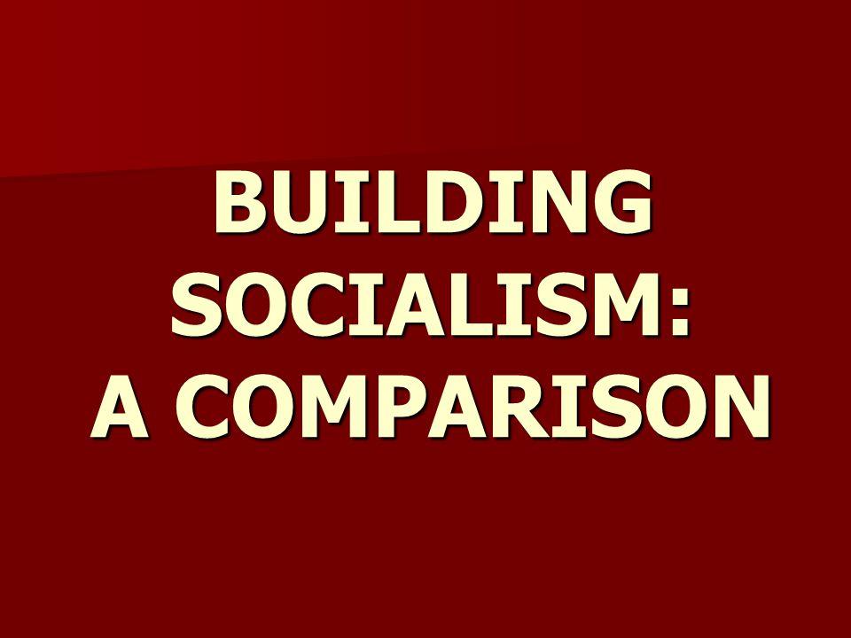 BUILDING SOCIALISM: A COMPARISON