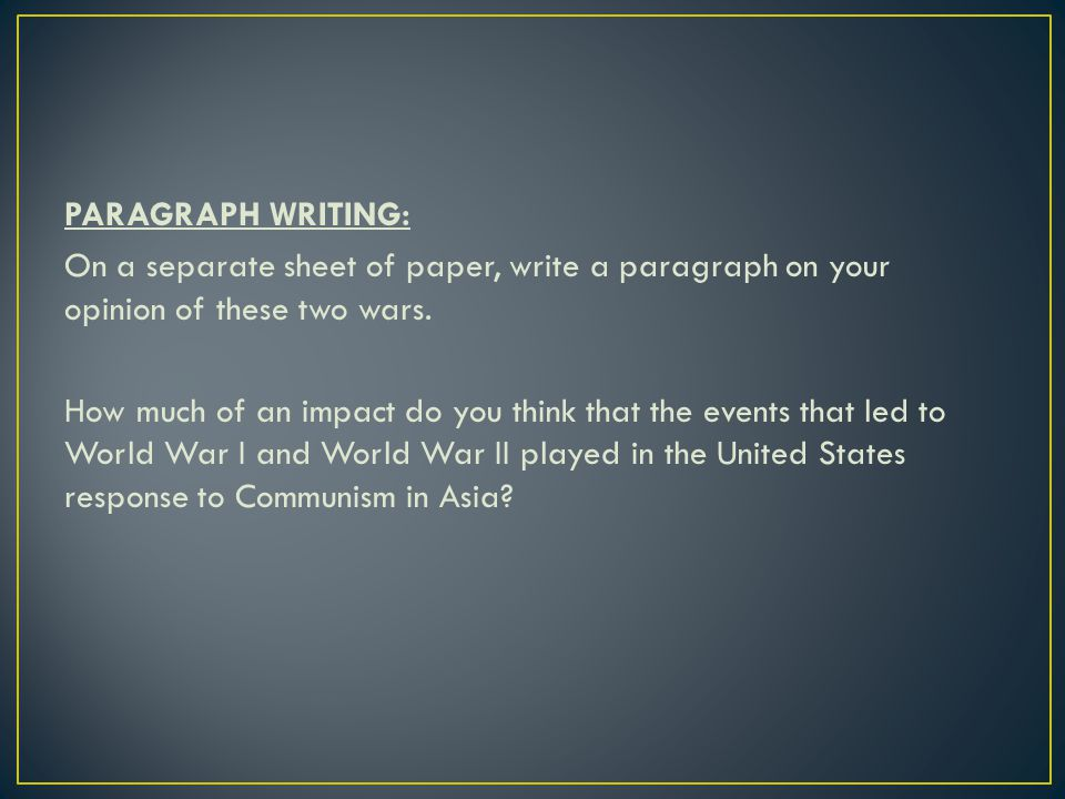 PARAGRAPH WRITING: On a separate sheet of paper, write a paragraph on your opinion of these two wars.