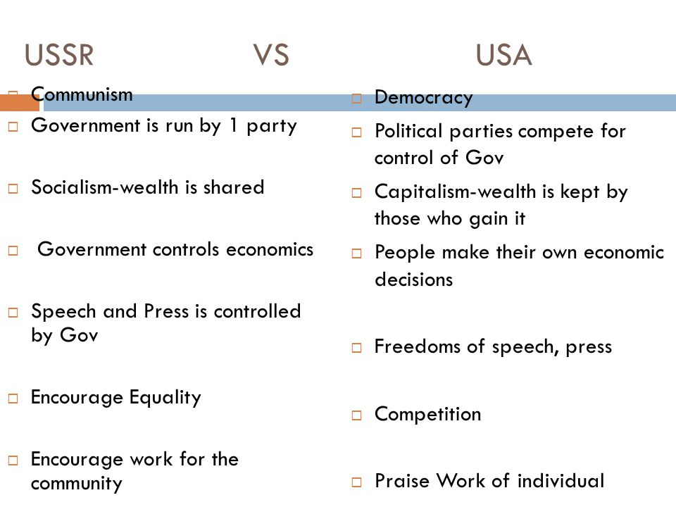 USSR VS USA  Communism  Government is run by 1 party  Socialism-wealth is shared  Government controls economics  Speech and Press is controlled b