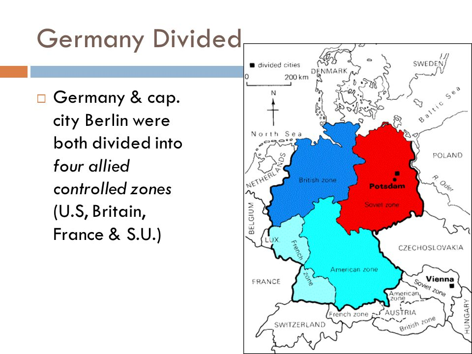 Germany Divided  Germany & cap. city Berlin were both divided into four allied controlled zones (U.S, Britain, France & S.U.)