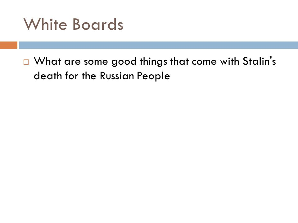 White Boards  What are some good things that come with Stalin's death for the Russian People