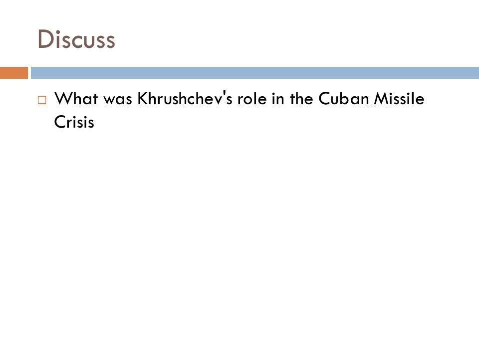 Discuss  What was Khrushchev's role in the Cuban Missile Crisis