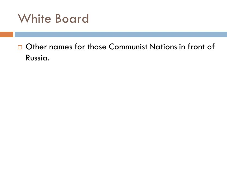 White Board  Other names for those Communist Nations in front of Russia.