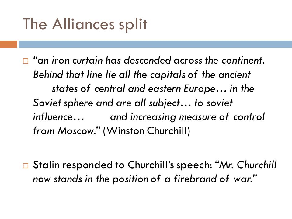 """The Alliances split  """"an iron curtain has descended across the continent. Behind that line lie all the capitals of the ancient states of central and"""
