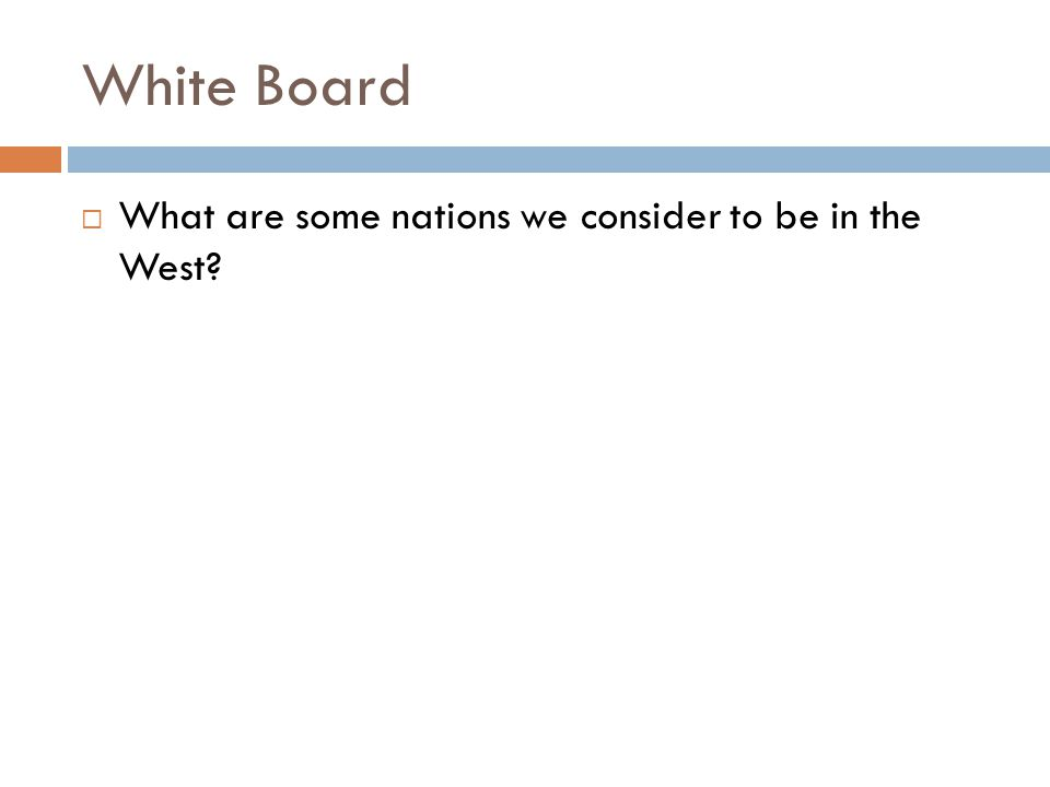White Board  What are some nations we consider to be in the West?