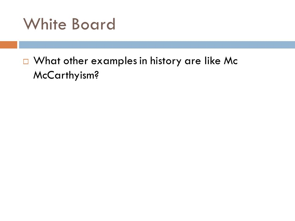 White Board  What other examples in history are like Mc McCarthyism?
