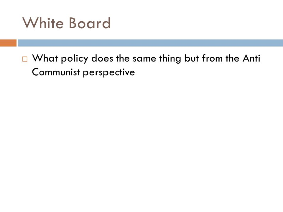 White Board  What policy does the same thing but from the Anti Communist perspective