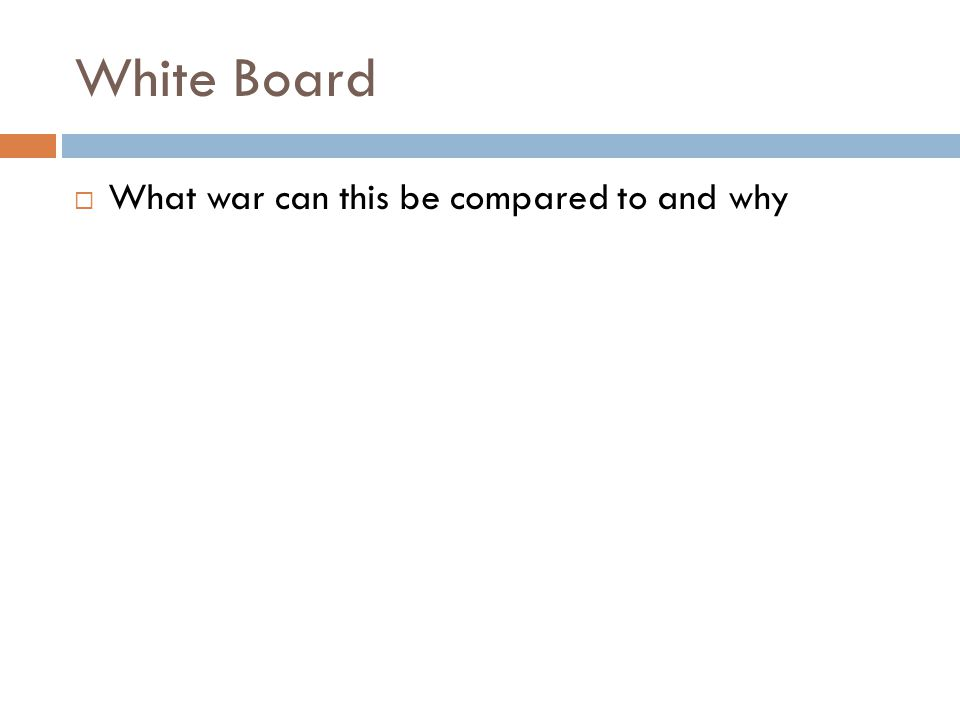 White Board  What war can this be compared to and why