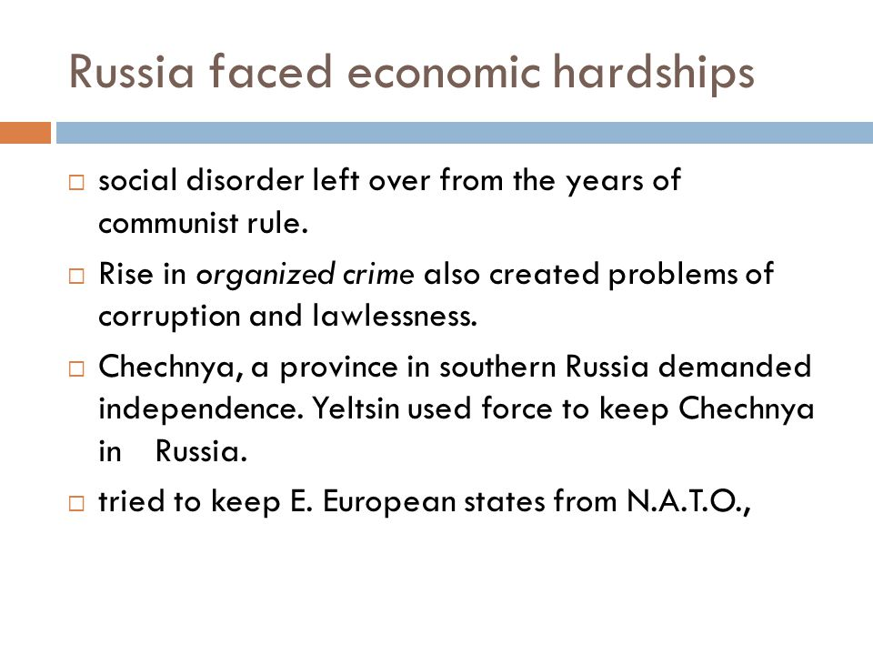 Russia faced economic hardships  social disorder left over from the years of communist rule.  Rise in organized crime also created problems of corru