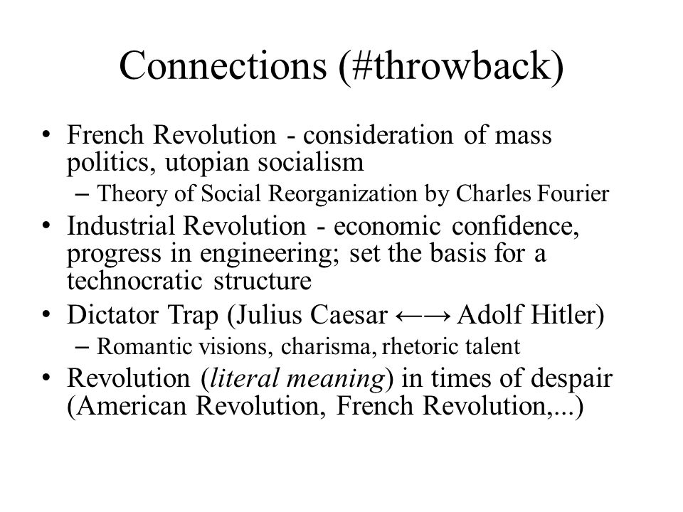 Connections (#throwback) French Revolution - consideration of mass politics, utopian socialism – Theory of Social Reorganization by Charles Fourier In