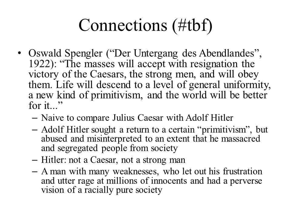 "Connections (#tbf) Oswald Spengler (""Der Untergang des Abendlandes"", 1922): ""The masses will accept with resignation the victory of the Caesars, the s"