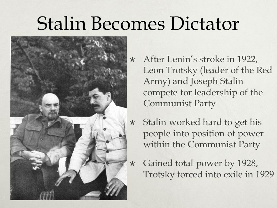Stalin Becomes Dictator  After Lenin's stroke in 1922, Leon Trotsky (leader of the Red Army) and Joseph Stalin compete for leadership of the Communis