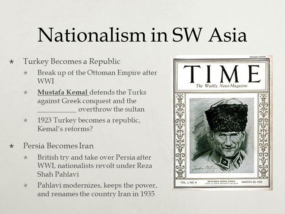Nationalism in SW Asia  Turkey Becomes a Republic  Break up of the Ottoman Empire after WWI  Mustafa Kemal defends the Turks against Greek conquest