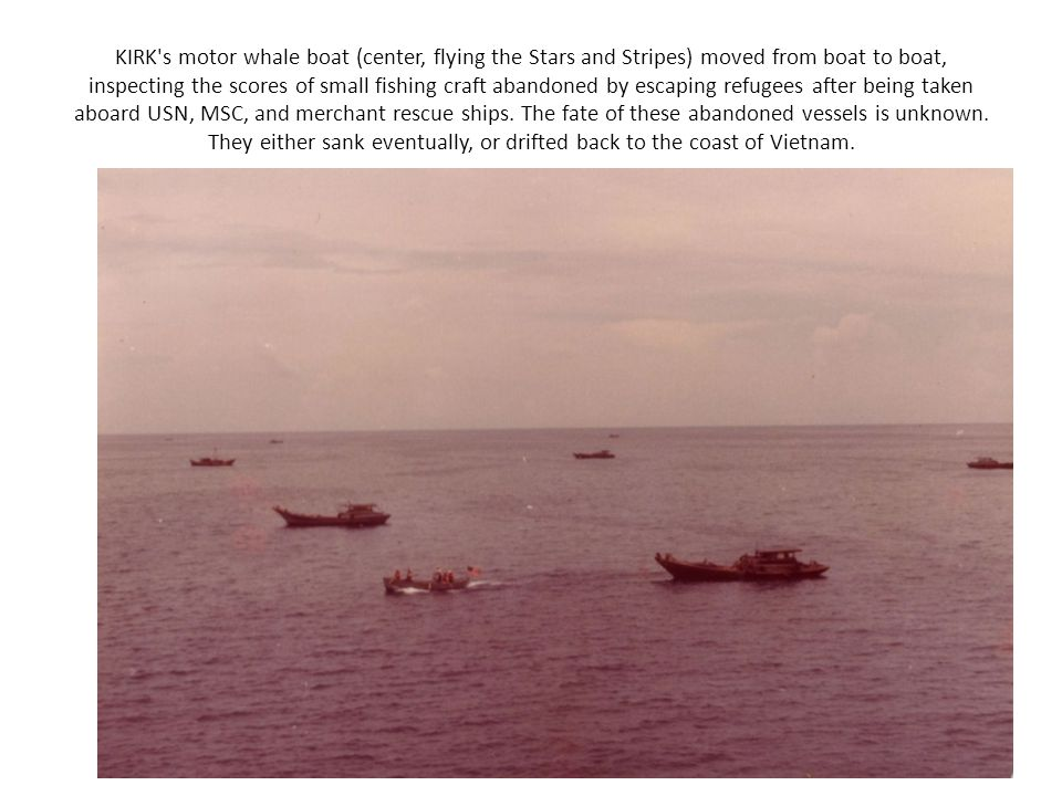 KIRK's motor whale boat (center, flying the Stars and Stripes) moved from boat to boat, inspecting the scores of small fishing craft abandoned by esca