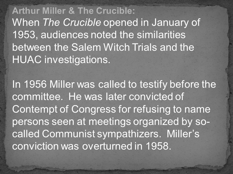 Arthur Miller & The Crucible: When The Crucible opened in January of 1953, audiences noted the similarities between the Salem Witch Trials and the HUA