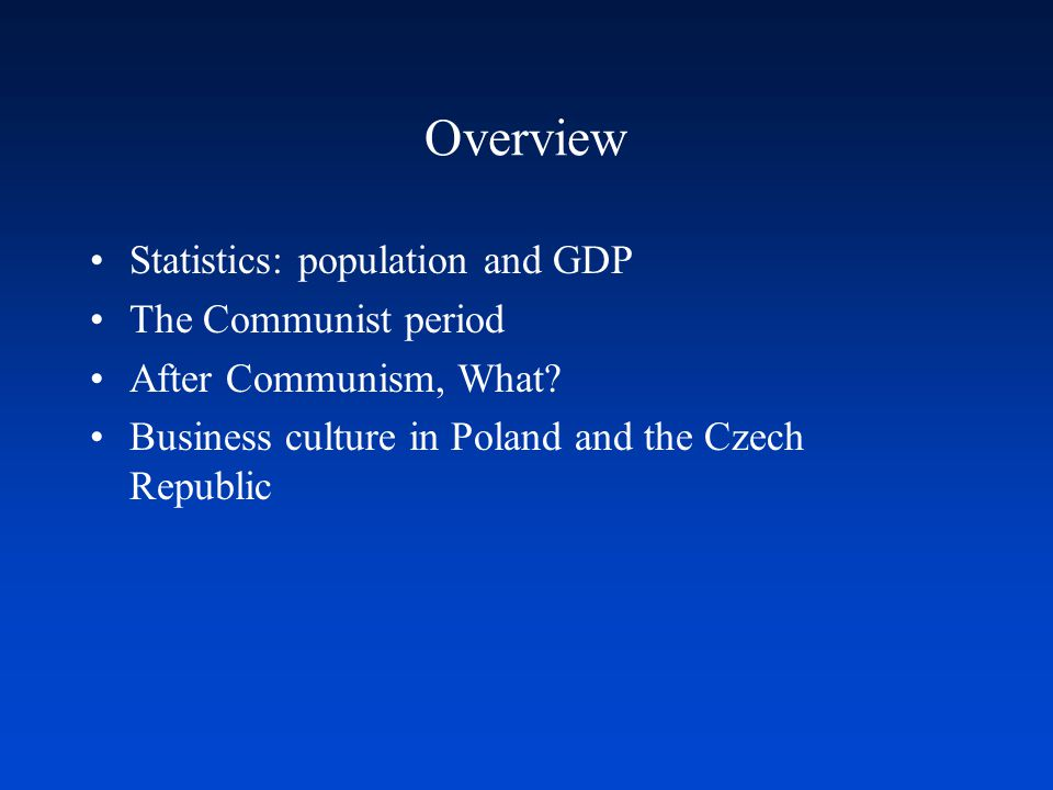 Overview Statistics: population and GDP The Communist period After Communism, What.